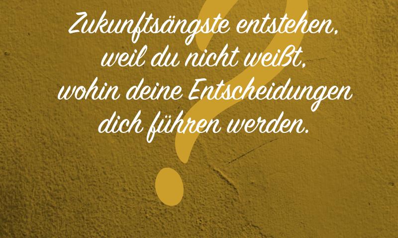 Antje Bach, Zitat, Zitatkarte, inspiriert, Zukunftsangst, Zukunftsängste, Entscheidung, Glaskugel, Lebensweg