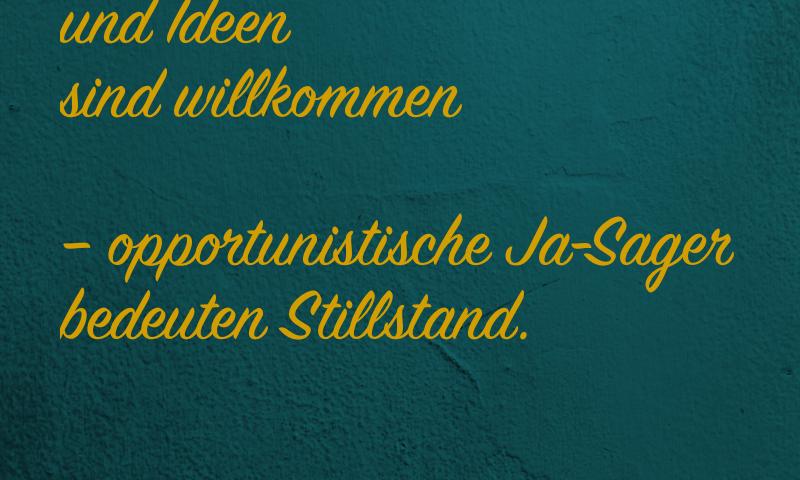 Antje Bach, Zitat, Zitatekarte, inspiriert, Meinung, Meinungen, Idee, Ideen, willkommen, Stillstand, Ja-Sager, opportunistisch, Opportunismus, Opportunist