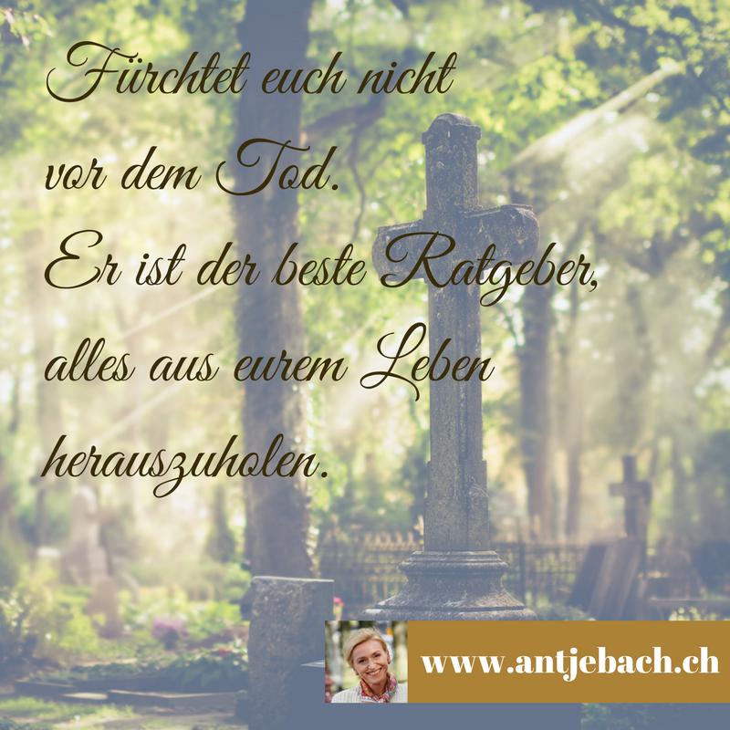 Antje Bach, Zitat, Zitatekarte, inspiriert, Tod, Ratgeber, Furcht, Sinnstiftung, Leben