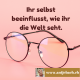 Zitate, Weltansicht, Antje Bach, Selbstverantwortung, rosa rote Brille